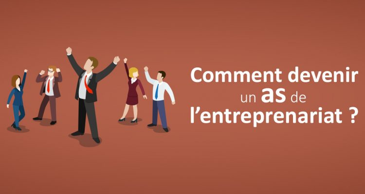 Comment devenir un as de l'entreprenariat ?